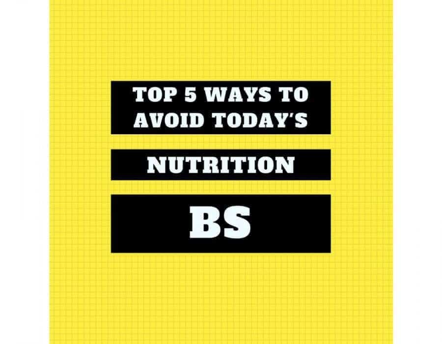 Top 5 ways to avoid today's Nutrition BS